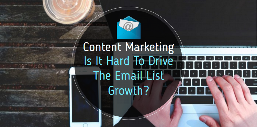 How Content Marketing Is Hard To Drive The Email List Growth?